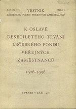 Vestnik lecebneho fondu verejnych zamestnancu  K oslave desetiletaho trvani lecebneho fondu verejnych zamestnancu 1926  1936  Vestni