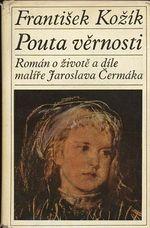 Pouta vernosti  roman o zivote a dile malire Jaroslava Cermaka