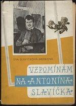 Vzpominam na Antonina Slavicka