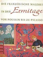 Die Franczosische Malerei in der Ermitage von Poussin bis zu Picasso