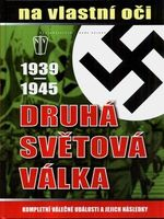 Druha svetova valka  1939  1945 na vlastni oci kompletni valecne udalosti a jejich nasledky