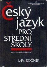 Cesky jazyk pro stredni skoly  mluvnicka a stylisticka cast  I  IV rocnik