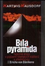 Bila pyramida  tajemne stopy v podzemi tibetskych klasteru s predmluvou Ericha von Danikena