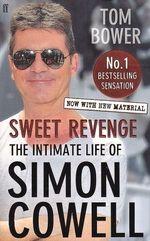 Sweet Revenge The Intimate Life of Simon Cowell