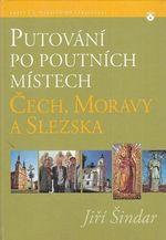 Putovani po poutnich mistech Cech  Moravy a Slezska