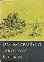 Dobrodruzstvi Jaroslava Seiferta a jine vzpominky na zname i mene zname spisovatele
