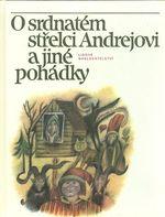 O srdnatem strelci Andrejovi a jine pohadky