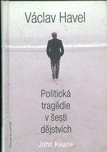 Vaclav Havel  Politicka tragedie v sesti dejstvich