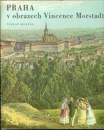 Praha v obrazech Vincence Morstadta