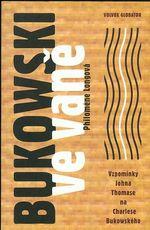 Bukowski ve vane  Vzpominky Johna Thomase na Charlese Bukowskeho