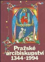 Prazske arcibiskupstvi 1344  1994 Sbornik stati o jeho pusobeni a vyznamu v ceske zemi