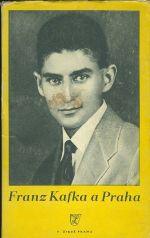 Franz Kafka a Praha  Vzpominky  uvahy  dokumenty