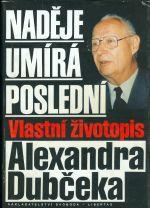 Nadeje umira posledni  Vlastni zivotopis Alexandra Dubceka