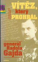 Vitez  ktery prohral  general Radola Gajda