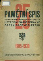 Pametni spis vydany na oslavu 25 leteho jubilea Ustredni samospravne organisace ve Slezku 1905  1930