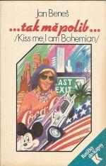 Tak me polib Kiss me  I am Bohemian