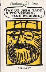 Tak uz jsem tady s tim vapnem  pane Werichu