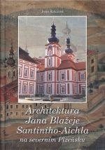 Architektura Jana Blazeje SantinihoAichla na severnim Plzensku