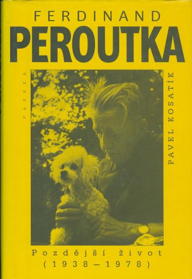 Peroutka Ferdinand  Pozdejsi zivot 1938  1978 - Kosatik Pavel | antikvariat - detail knihy
