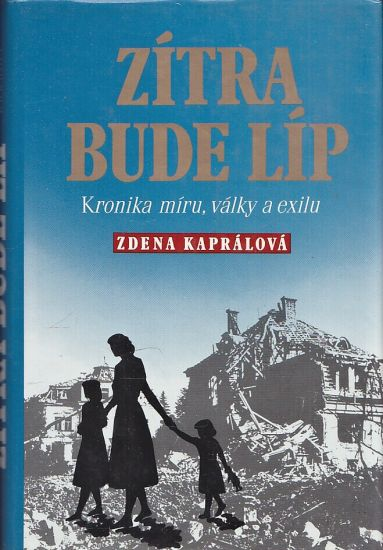 Zitra bude lip kronika miru valky a exilu - Kapralova Zdena | antikvariat - detail knihy