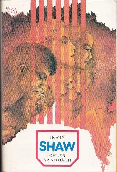 Chleb na vodach - Shaw Irwin | antikvariat - detail knihy