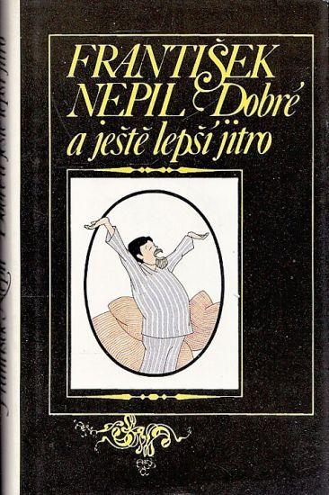 Dobre a jeste lepsi jitro - Nepil Frantisek PODPIS AUTORA s venovanim | antikvariat - detail knihy