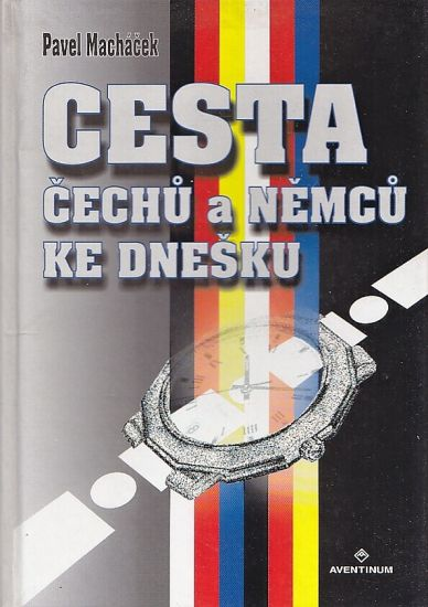 Cesta Cechu a Nemcu ke dnesku - Machacek Pavel | antikvariat - detail knihy