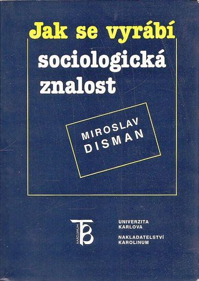 Jak se vyrabi sociologicka znalost - Disman Miroslav   antikvariat - detail knihy