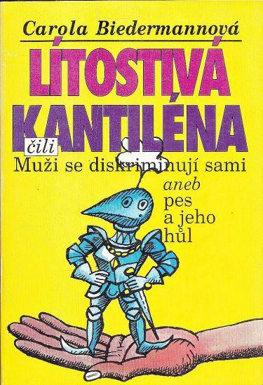 Litostiva kantilena cili Muzi se diskriminuji sami aneb pes a jeho hul - Biedermannova Carola   antikvariat - detail knihy