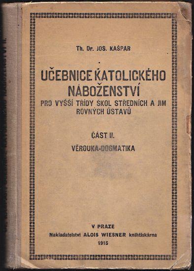 Ucebnice katolickeho nabozenstvi  Cast II Veroucna  dogmatika - Kaspar Josef | antikvariat - detail knihy