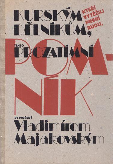 Kurskym delnikum kteri vytezili prvni rudu tento prozatimni pomnik - Majakovskij Vladimir | antikvariat - detail knihy