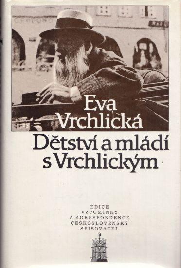 Detstvi a mladi s Vrchlickym - Vrchlicka Eva | antikvariat - detail knihy