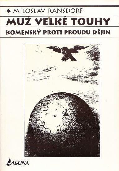 Muz velke touhy  Komensky proti proudu dejin - Ransdorf Miloslav   antikvariat - detail knihy