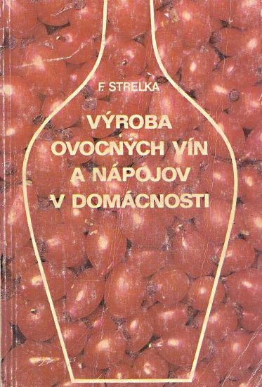 Vyroba ovocnych vin a napojov v domacnosti - Strelka Frantisek   antikvariat - detail knihy