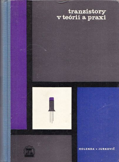 Tranzistory v teorii a praxi - Holenda Stanislav Jurkovic Kamil   antikvariat - detail knihy