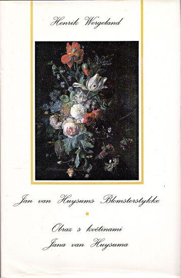 Jan van Huysums Blomsterstykke  Obraz s kvetinami Jana van Huysuma - Wergeland Henrik Arnold Thaulow | antikvariat - detail knihy
