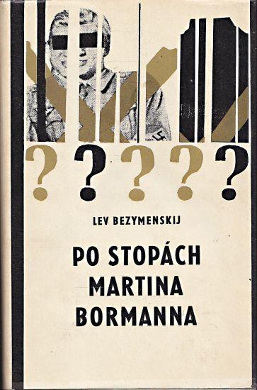 Po stopach Martina Bormanna - Bezymenskij Lev Aleksandrovic | antikvariat - detail knihy