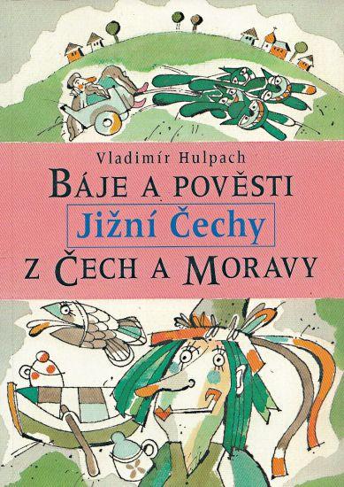 Baje a povesti z Cech a Moravy  Jizni Cechy - Huplach Vladimir | antikvariat - detail knihy