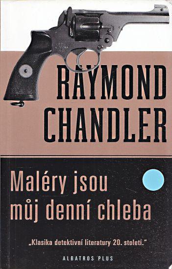 Malery jsou muj denni chleba - Chandler Raymond | antikvariat - detail knihy