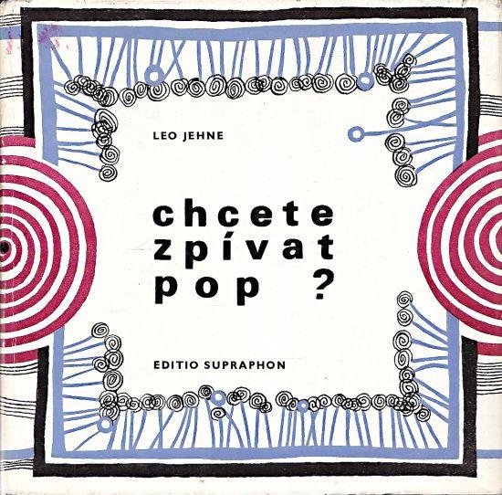 Chcete zpivat pop - Jehne Leo | antikvariat - detail knihy