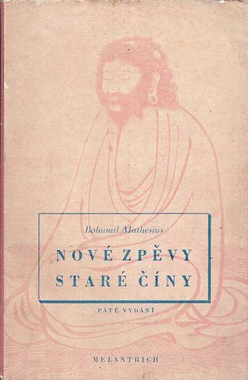 Nove zpevy stare Ciny - Mathesius Bohumil  prebasnil | antikvariat - detail knihy